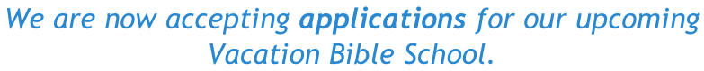 We are now accepting applications for our upcoming  Vacation Bible School.